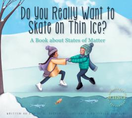 Do You Really Want to Skate on Thin Ice?: <br>A Book about States of Matter</br>
