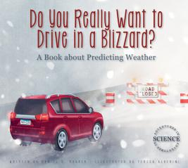 Do You Really Want to Drive in a Blizzard?: <br>A Book about Predicting Weather