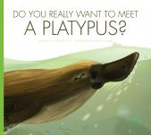 Do You Really Want to Meet a Platypus?