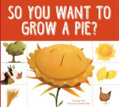 SO YOU WANT TO GROW A PIE?