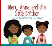 Mary, Anna, and the Little Brother: <br>The Lion, the Bear, and the Fox Remixed</br>