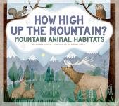 How High up the Mountain?: Mountain Animal Habitats