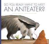 Do You Really Want to Meet an Anteater?