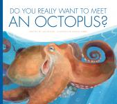 Do You Really Want to Meet an Octopus?