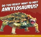 Do You Really Want to Meet Ankylosaurus?