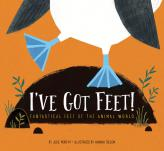 I've Got Feet: Fantastical Feet of the Animal World